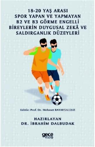 18 - 20 Yaş Arası Spor Yapan ve Yapmayan B2 ve B3 Görme Engelli Bireylerin Duygusal Zeka ve; Saldırganlık Düzeyleri