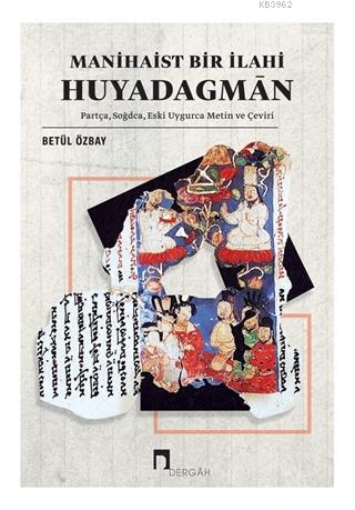 Manihaist Bir İlahi Huyadagman; Partça, Soğdca, Eski Uygurca Metin ve Çeviri