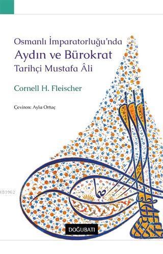 Osmanlı İmparatorluğu'nda Aydın ve Bürokrat Tarihçi Mustafa Ali