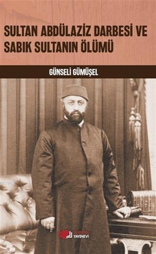 Sultan Abdülaziz Darbesi ve Sabık Sultanın Ölümü