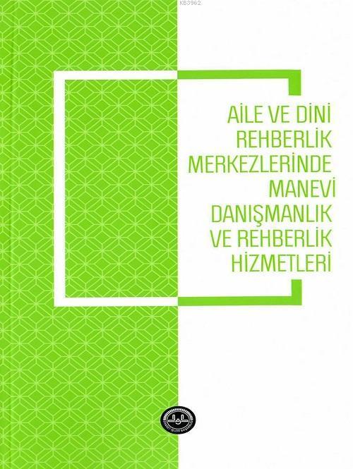 Aile ve Dini Rehberlik Merkezlerinde Manevi Danışmanlık ve Rehberlik Hizmetleri