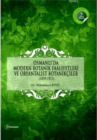 Osmanlı'da Modern Botanik Faaliyetleri ve Oryantalist Botanikçiler (1839-1923)