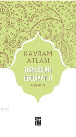 Türk İslâm Edebiyatı II; Kavram Atlası
