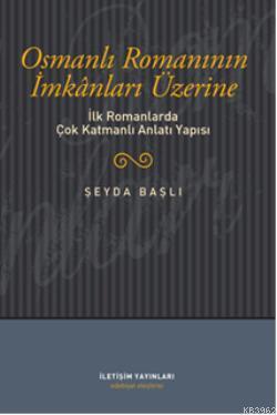 Osmanlı Romanının İmkanları Üzerine; İlk Romanlarda Çok Katmanlı Anlatı Yapısı