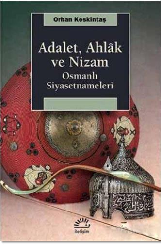 Adalet, Ahlak ve Nizam; Osmanlı Siyasetnameleri