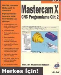 Mastercam X Cnc Programlama Cilt: 2; Herkes İçin!