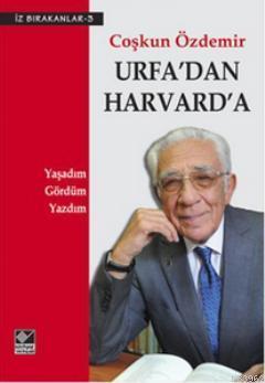 Urfa'dan Harvard'a; Yaşadım, Gördüm, Yazdım
