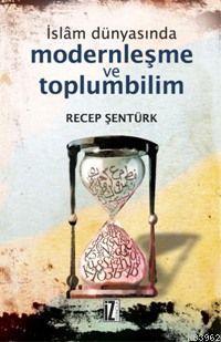 İslâm Dünyasında Modernleşme ve Toplumbilim; Türkiye ve Mısır Örneği