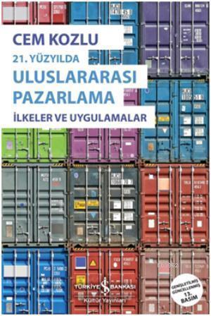 21. Yüzyılda Uluslararası Pazarlama; İlkeler ve Uygulamalar