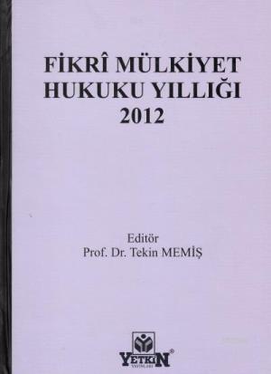 Fikri Mülkiyet Hukuku Yıllığı 2012