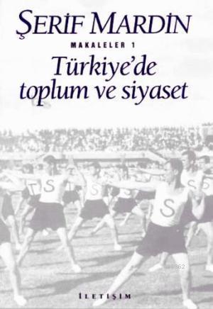 Türkiye'de Toplum ve Siyaset; Makaleler 1