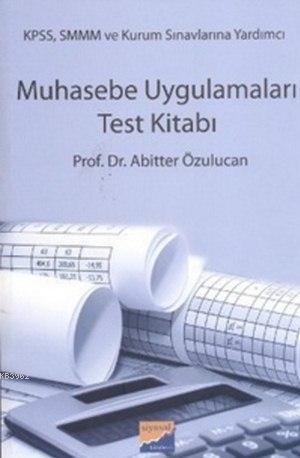 Muhasebe Uygulamaları Test Kitabı; (KPSS, SMMM ve Kurum Sınavlarına Yardımcı)