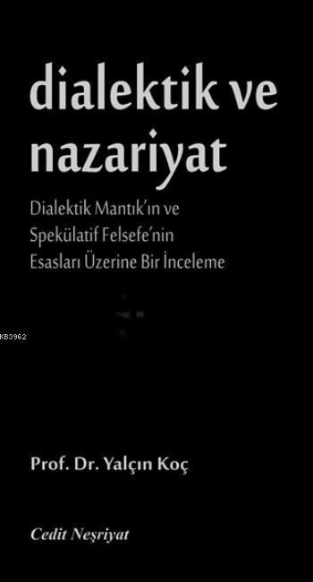 Dialektik ve Nazariyat; Dialektik Mantık'ın ve Spekülatif Felsefe'nin Esasları Üzerine Bir İnceleme