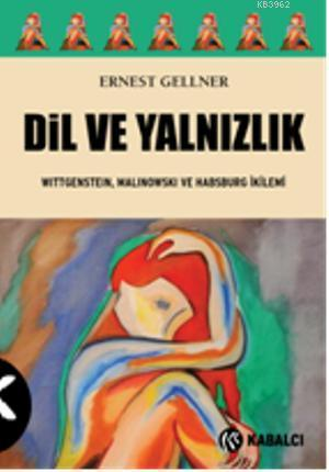 Dil ve Yalnızlık; Wittgenstein, Malinowski ve Habsburg İkilemi