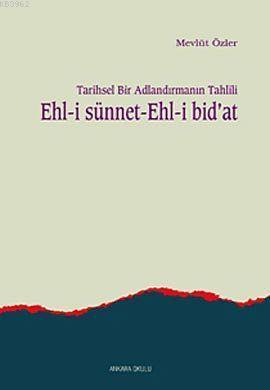 Tarihsel Bir Adlandırmanın Tahlili Ehl-i Sünnet Ehl-i Bid'at