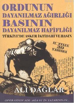 Ordunun Dayanılmaz Ağırlığı Basının Dayanılmaz Hafifliği; Türkiye'de Asker İktidarı ve Basın
