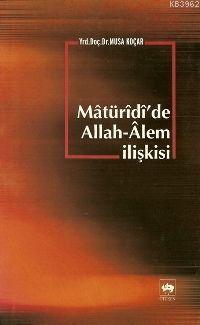 Mâtürîdî'de Allah-Alem İlişkisi