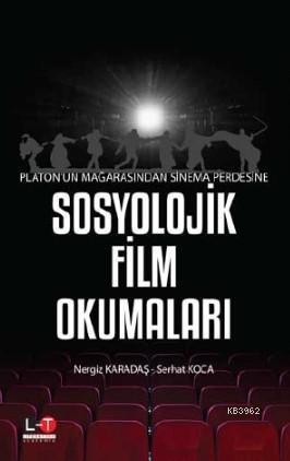 Platon'un Mağarasından Sinema Perdesine; Sosyolojik Film Okumaları
