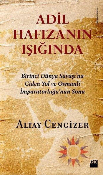 Adil Hafızanın Işığında; Birinci Dünya Savaşı'na Giden Yol ve Osmanlı İmparatorluğu'nun Sonu