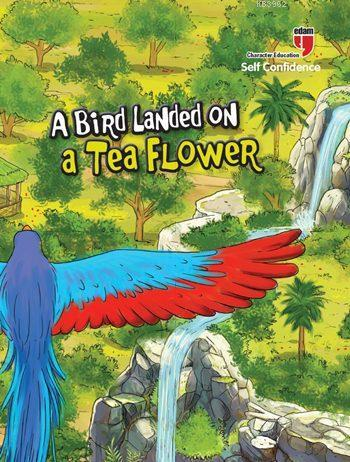 A Bird Landed on a Tea Flower - Self Confidence; Stories with the Phoenix