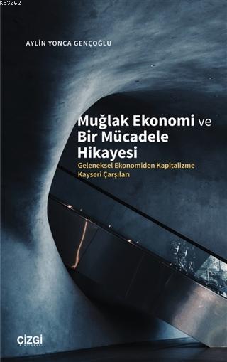 Muğlak Ekonomi ve Bir Mücadele Hikayesi; Geleneksel Ekonomiden Kapitalizme Kayseri Çarşıları