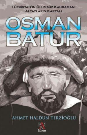 Osman Batur - Türkistan'ın Ölümsüz Kahramanı Altayların Kartalı