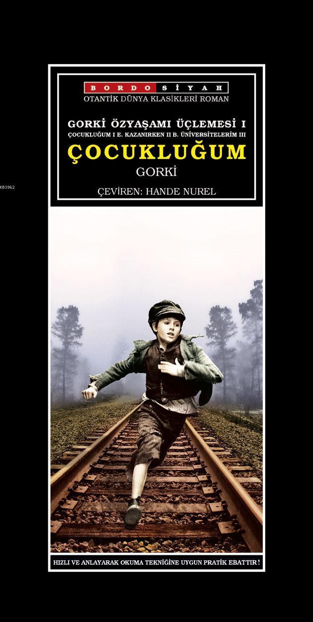Gorki Özyaşamı Üçlemesi I - Çocukluğum; Çocukluğum I E. Kazanırken II B. Üniversitelerim III
