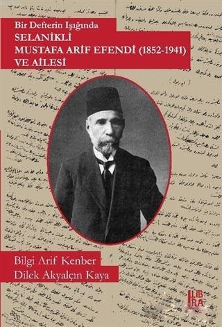 Bir Defterin Işığında Selanikli Mustafa Arif Efendi (1852-1941) ve Ailesi