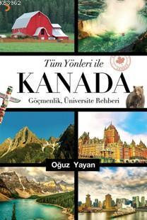 Tüm Yönleri ile Kanada; Göçmenlik, Üniversite Rehberi