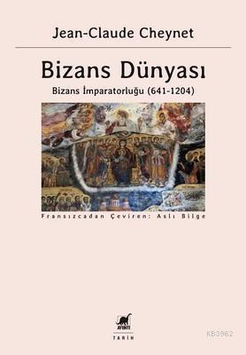 Bizans Dünyası 2 Bizans İmparatorluğu 641 1204