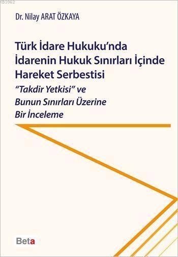 Türk İdare Hukuku'nda İdarenin Hukuk Sınırları İçinde Hareket Serbestisi