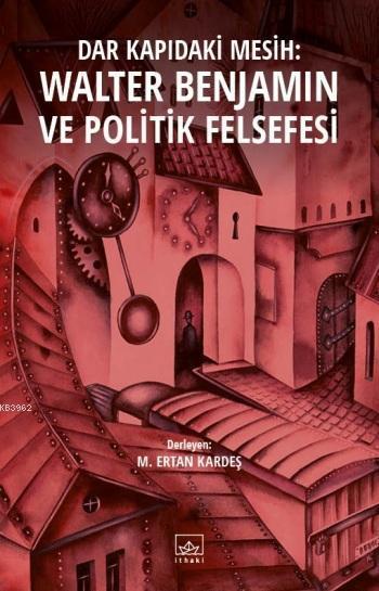 Dar Kapıdaki Mesih: Walter Benjamin ve Politik Felsefesi