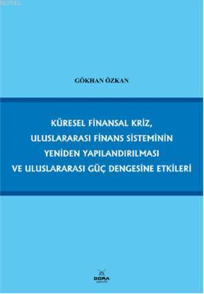 Küresel Finansal Kriz, Uluslararası Finans Sisteminin Yeniden Yapılandırılması; ve Uluslararası Güç Dengesine Etkileri