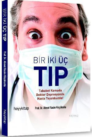 Bir İki Üç Tıp; Tababet Komada Doktor Depresyonda Hasta Teyakkuzda!