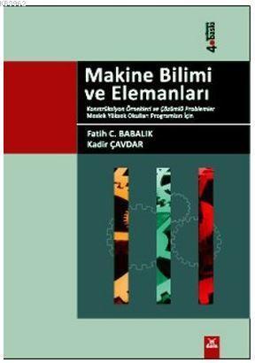 Makine Bilimi ve Elemanları; Konstrüksiyon Örnekleri ve Örnek Problemler Meslek Yüksek Okulları Programları İçin