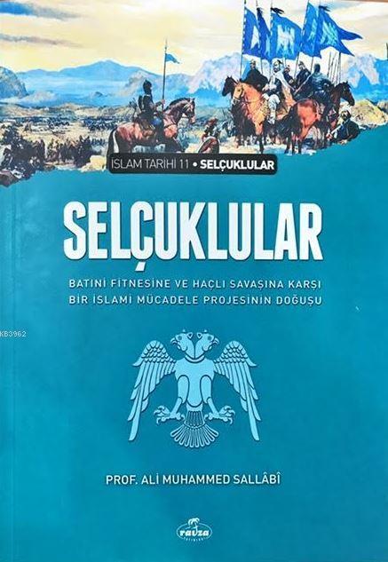 Selçuklular & Batıni Fitnesine ve Haçlı Savaşına Karşı Bir İslami Mücadele Projesinin Doğuşu; İslam Tarihi Selçuklular Dönemi