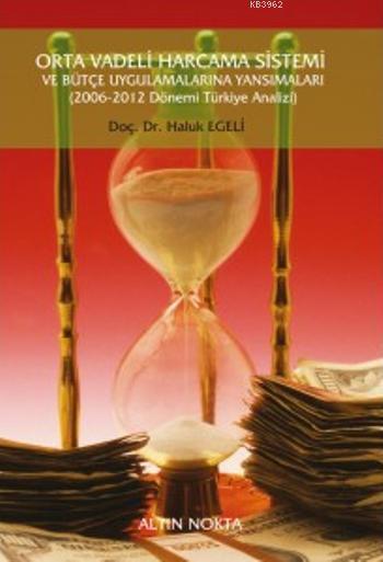 Orta Vadeli Harcama Sistemi ve Bütçe Uygulamalarına Yansımaları (2006-2012 Dönemi Türkiye Analizi)
