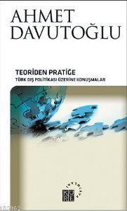 Teoriden Pratiğe (Ciltli); Türk Dış Politikası Üzerine Konuşmalar