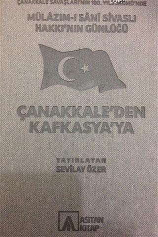 Mülazım-ı Sani Sivaslı Hakkı'nın Günlüğü - Çanakkale'den Kafkasya'ya