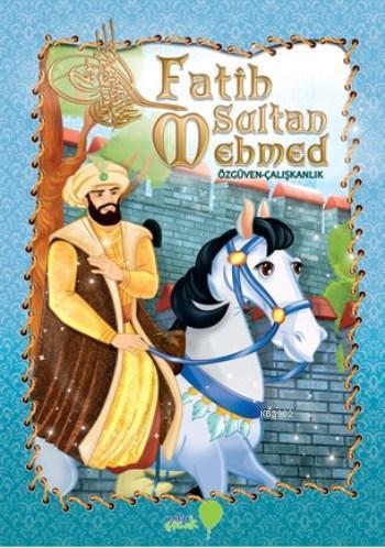 Fatih Sultan Mehmed; Özgüven Ve Çalışkanlık