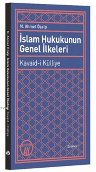 İslam Hukukunun Genel İlkeleri; Kavaid-i Külliye