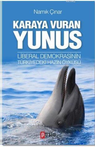 Karaya Vuran Yunus; Liberal Demokrasinin Türkiyedeki Hazin Öyküsü