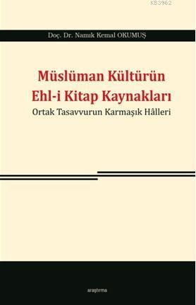 Müslüman Kültürün Ehl-i Kitap Kaynakları; Ortak Tasavvurun Karmaşık Halleri