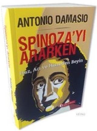 Spinoza'yı Ararken; Haz, Acı ve Hisseden Beyin