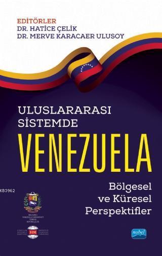 Uluslararası Sistemde Venezuela; Bölgesel ve Küresel Perspektifler