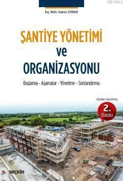 Şantiye Yönetimi ve Organizasyonu; Başlama Aşamalar Yönetme Sonlandırma