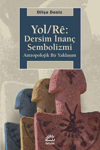 Yol/Rê: Dersim İnanç Sembolizmi; Antropolojik Bir Yaklaşım
