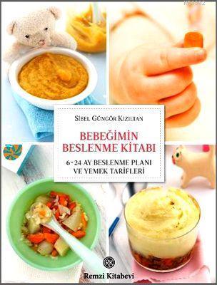Bebeğimin Beslenme Kitabı; 6-24 Ay Beslenme Planı ve Yemek Tarifleri