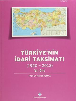 Türkiye'nin İdari Taksimatı 6. Cilt (1920 - 2013)