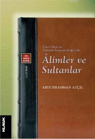 Âlimler ve Sultanlar; Erken Modern Osmanlı İmparatorluğu'nda